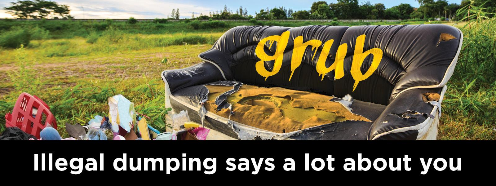 Illegal dumping says a lot about you.